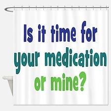 Your Meds or Mine? Shower Curtain