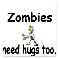 """Zombies need hugs too. Square Car Magnet 3"""" x 3"""""""