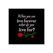 "Live Forever Square Sticker 3"" x 3"""