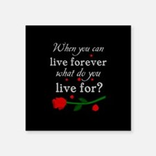 "Live Forever Square Sticker 3"" x 3"""