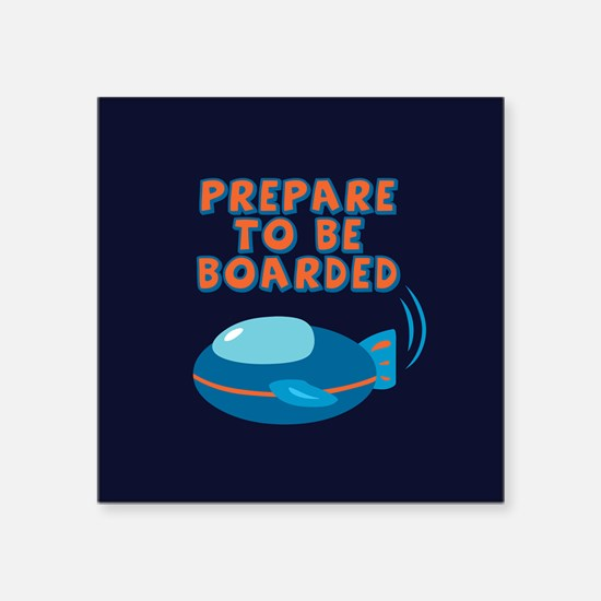 "Prepare To Be Boarded Square Sticker 3"" x 3"""