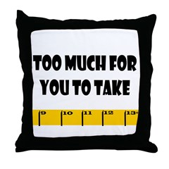 Ruler Too Much for You Throw Pillow