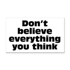 Believe Everything You Think Rectangle Car Magnet