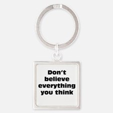 Believe Everything You Think Square Keychain