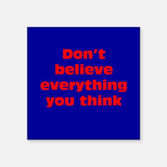 """Believe Everything You Think Square Sticker 3"""" x 3"""