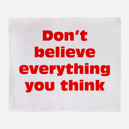 Believe Everything You Think Throw Blanket
