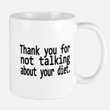 Thank you for not talking about your diet Mug