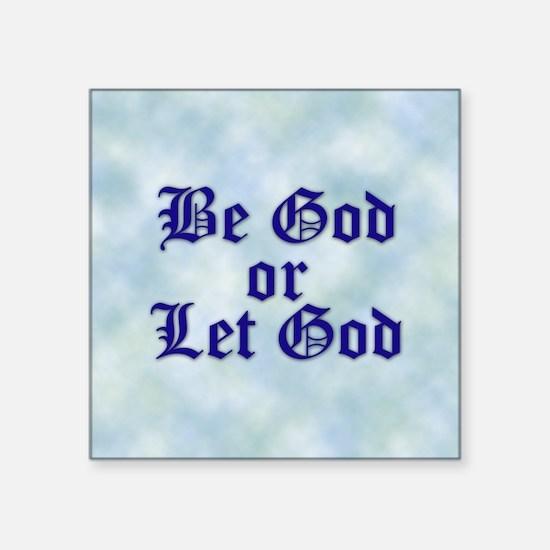 """Be God or Let God Square Sticker 3"""" x 3"""""""