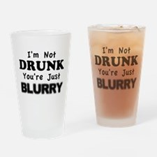Im not Drunk, youre blurry Drinking Glass