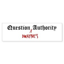 Question Dwayne Authority Bumper Bumper Sticker