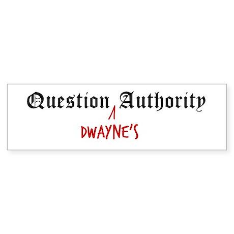 Question Dwayne Authority Bumper Sticker