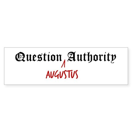 Question Augustus Authority Bumper Sticker