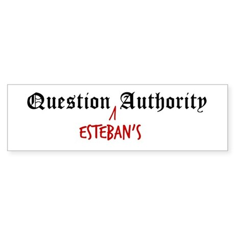 Question Esteban Authority Bumper Sticker