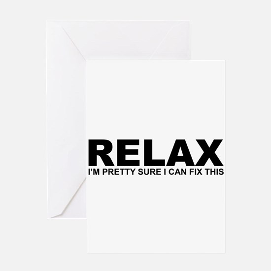 Relax - I Can Fix This Greeting Card