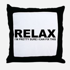 Relax - I Can Fix This Throw Pillow