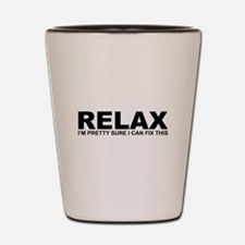 Relax - I Can Fix This Shot Glass