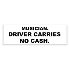 Bumper Sticker: Musician. Driver Carries No Cash.