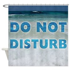 Do Not Disturb Beach Shower Curtain