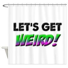 Let's Get Weird Shower Curtain