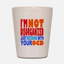 Not Disorganized OCD Shot Glass