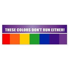 THESE COLORS DON'T RUN EITHER! Bumper Bumper Sticker