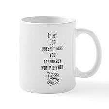 my dog doesnt like you Small Mugs