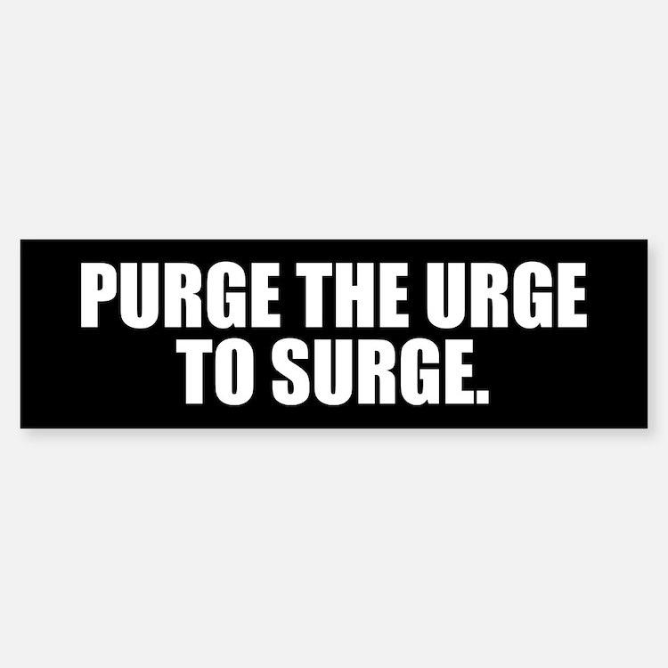 PURGE THE URGE TO SURGE. Bumper Bumper Bumper Sticker