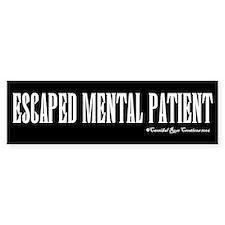 Escaped Mental Patient Bumper Bumper Sticker