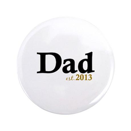 """Dad Est 2013 3.5"""" Button"""