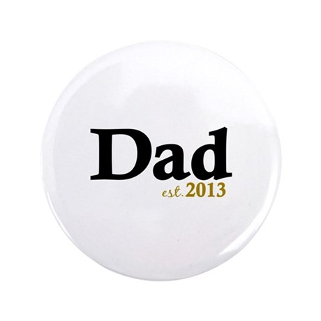 "Dad Est 2013 3.5"" Button (100 pack)"