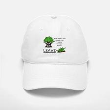Make like a tree and.. LEAVE! Baseball Baseball Baseball Cap