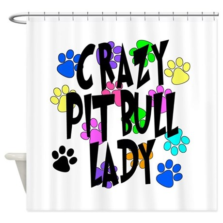 Crazy Pit Bull Lady Shower Curtain