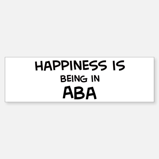 Happiness is Aba Bumper Bumper Bumper Sticker