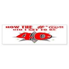 40 #*@!! Bumper Bumper Sticker