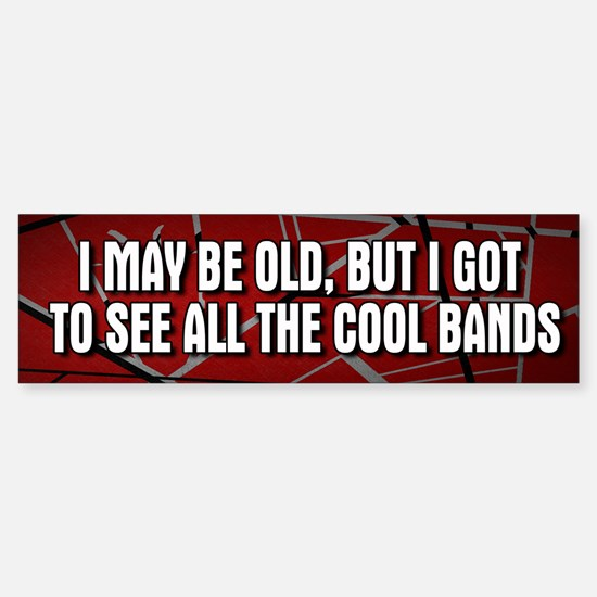 I May Be Old Cool Bands Bumper Bumper Bumper Sticker