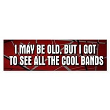 I May Be Old Cool Bands Bumper Car Sticker