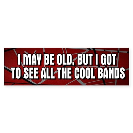 I May Be Old Cool Bands Bumper Sticker