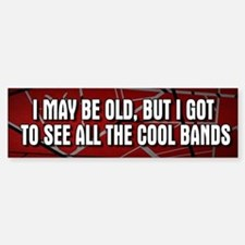 I May Be Old Cool Bands Bumper Stickers