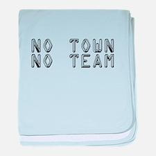 No Town No Team baby blanket