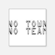 No Town No Team Sticker