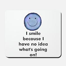 I smile because I have no ide Mousepad