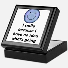 I smile because I have no ide Keepsake Box