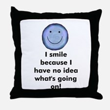 I smile because I have no ide Throw Pillow