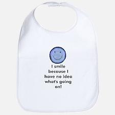 I smile because I have no ide Bib
