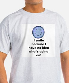 I smile because I have no ide Ash Grey T-Shirt