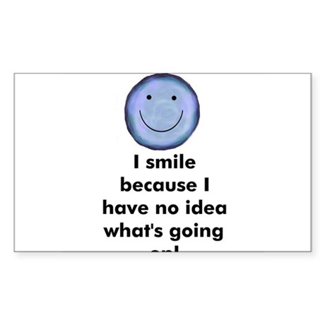 I smile because I have no ide Sticker (Rectangular