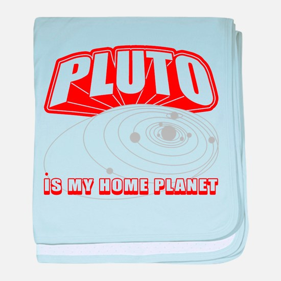 Pluto Is My Home Planet baby blanket