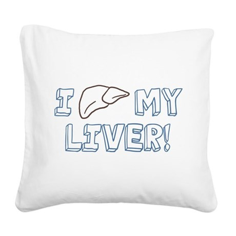I Love My Liver Square Canvas Pillow