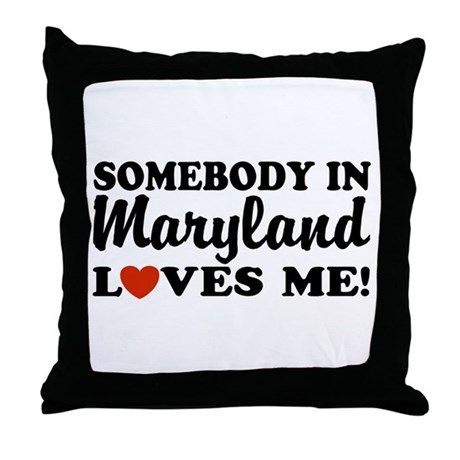 Somebody in Maryland Loves Me Throw Pillow
