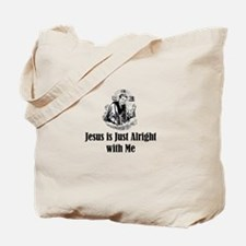 Jesus is just alright with me Tote Bag
